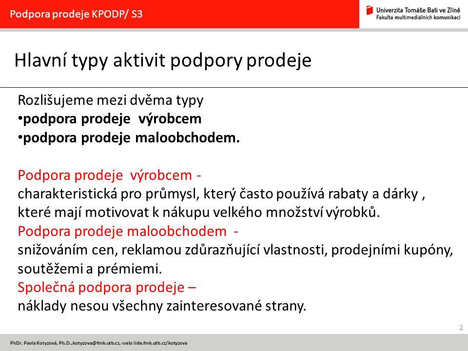 2 PhDr. Pavla Kotyzová, Ph.D.,kotyzova@fmk.utb.cz, web: lide.fmk.utb.cz/kotyzova Hlavní typy aktivit podpory prodeje Podpora prodeje KPODP/ S3 Rozlišu