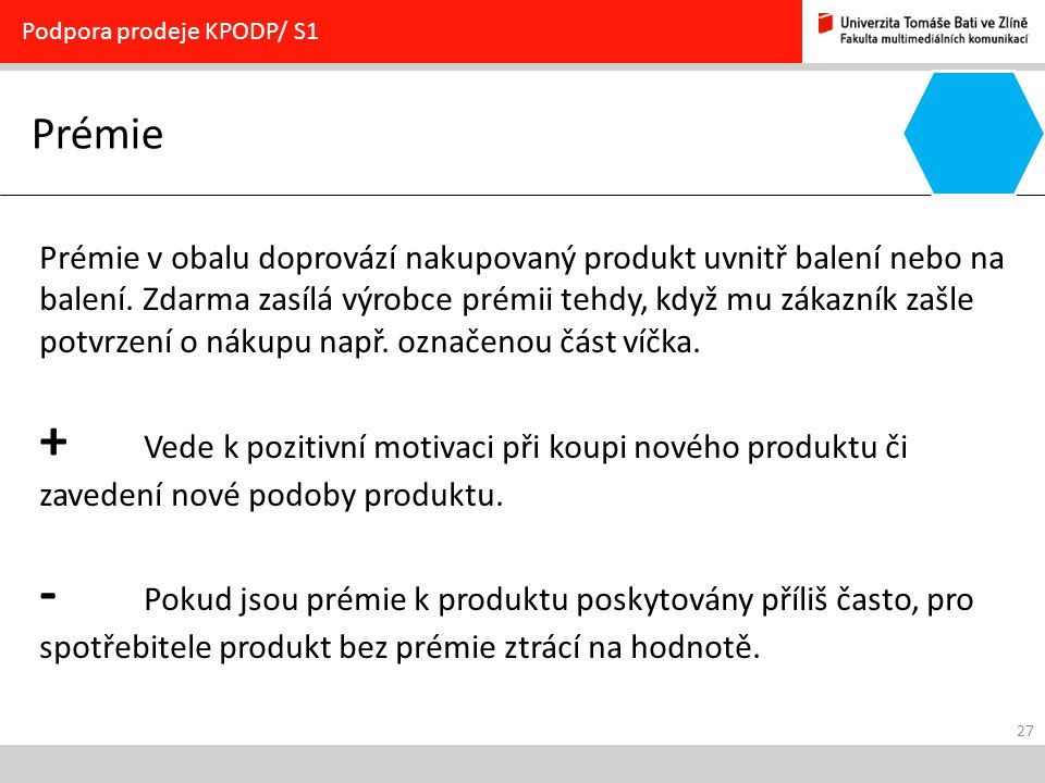 27 Prémie Podpora prodeje KPODP/ S1 Prémie v obalu doprovází nakupovaný produkt uvnitř balení nebo na balení. Zdarma zasílá výrobce prémii tehdy, když