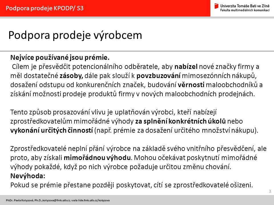 3 PhDr. Pavla Kotyzová, Ph.D.,kotyzova@fmk.utb.cz, web: lide.fmk.utb.cz/kotyzova Podpora prodeje výrobcem Podpora prodeje KPODP/ S3 Nejvíce používané