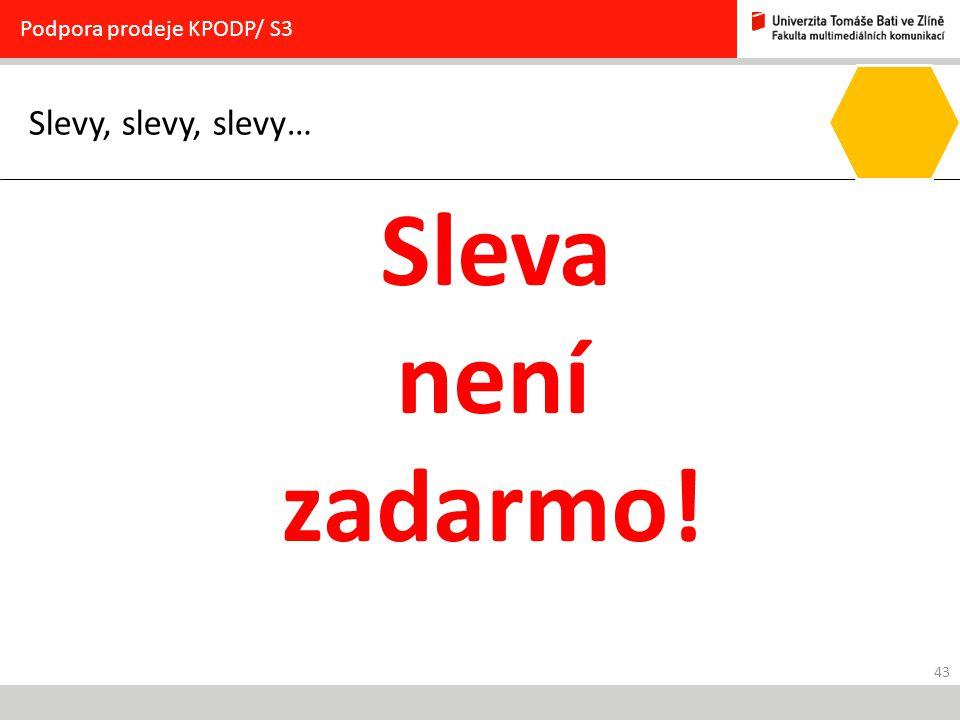 43 Slevy, slevy, slevy… Podpora prodeje KPODP/ S3 Sleva není zadarmo!
