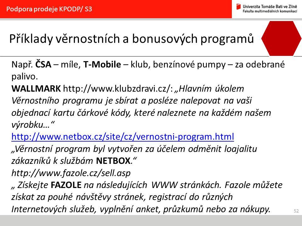 52 Příklady věrnostních a bonusových programů Podpora prodeje KPODP/ S3 Např. ČSA – míle, T-Mobile – klub, benzínové pumpy – za odebrané palivo. WALLM