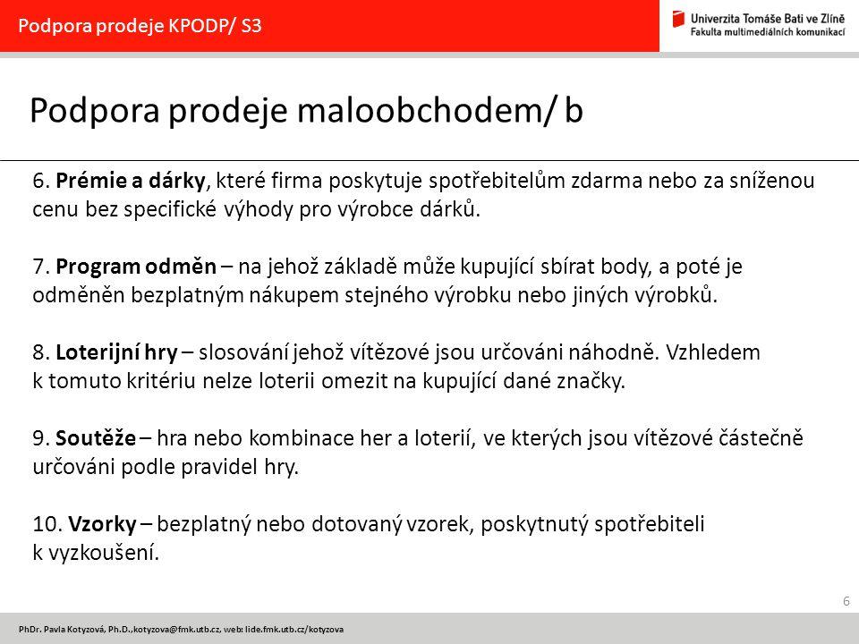 6 PhDr. Pavla Kotyzová, Ph.D.,kotyzova@fmk.utb.cz, web: lide.fmk.utb.cz/kotyzova Podpora prodeje maloobchodem/ b Podpora prodeje KPODP/ S3 6. Prémie a