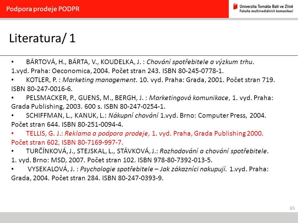 65 Literatura/ 1 Podpora prodeje PODPR BÁRTOVÁ, H., BÁRTA, V., KOUDELKA, J. : Chování spotřebitele a výzkum trhu. 1.vyd. Praha: Oeconomica, 2004. Poče
