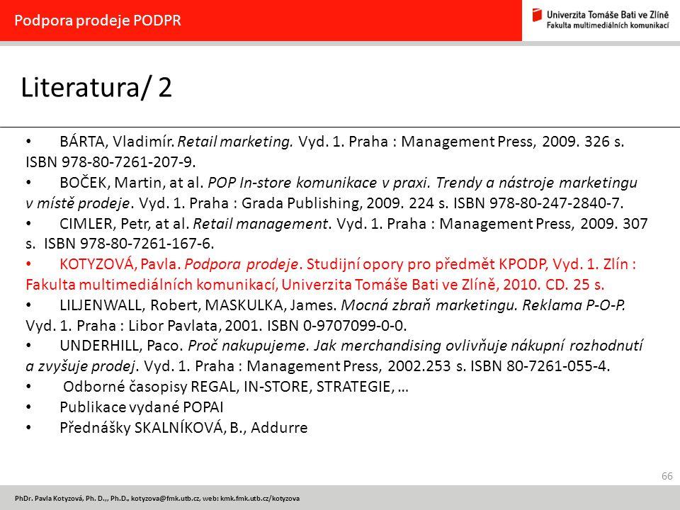 66 PhDr. Pavla Kotyzová, Ph. D.,, Ph.D., kotyzova@fmk.utb.cz, web: kmk.fmk.utb.cz/kotyzova Literatura/ 2 Podpora prodeje PODPR BÁRTA, Vladimír. Retail
