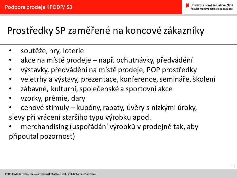 8 PhDr. Pavla Kotyzová, Ph.D.,kotyzova@fmk.utb.cz, web: kmk.fmk.utb.cz/kotyzova Prostředky SP zaměřené na koncové zákazníky Podpora prodeje KPODP/ S3