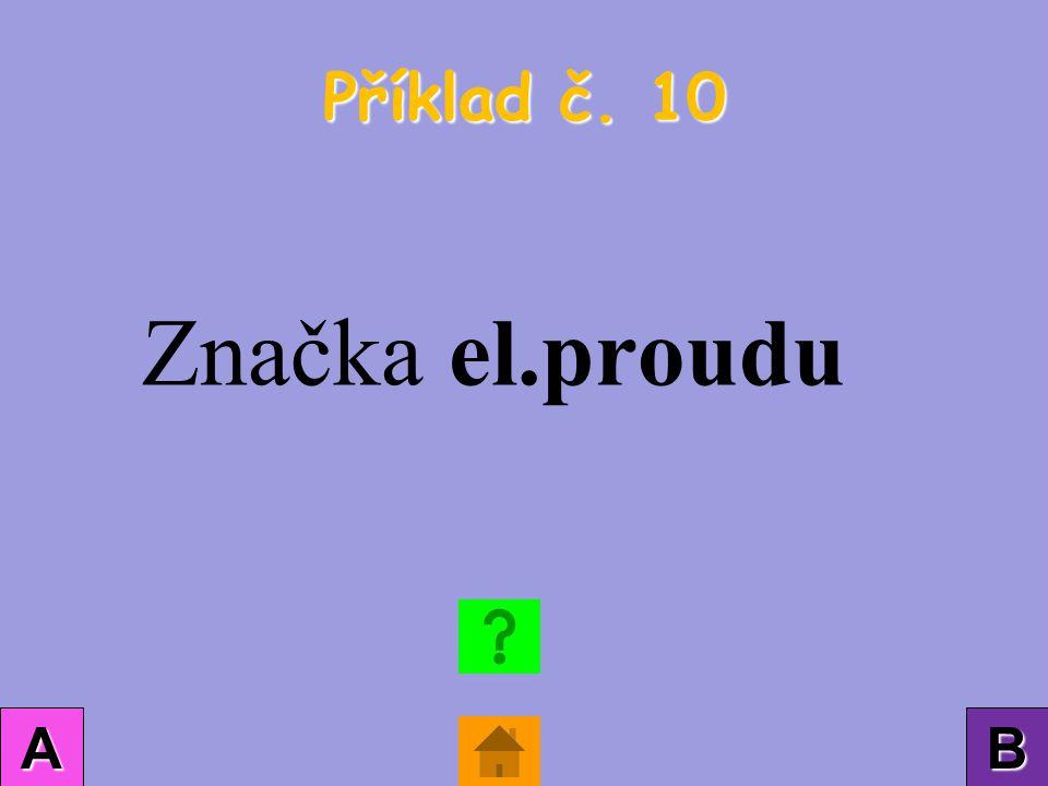 Příklad č. 10 AAAA BBBB Značka el.proudu
