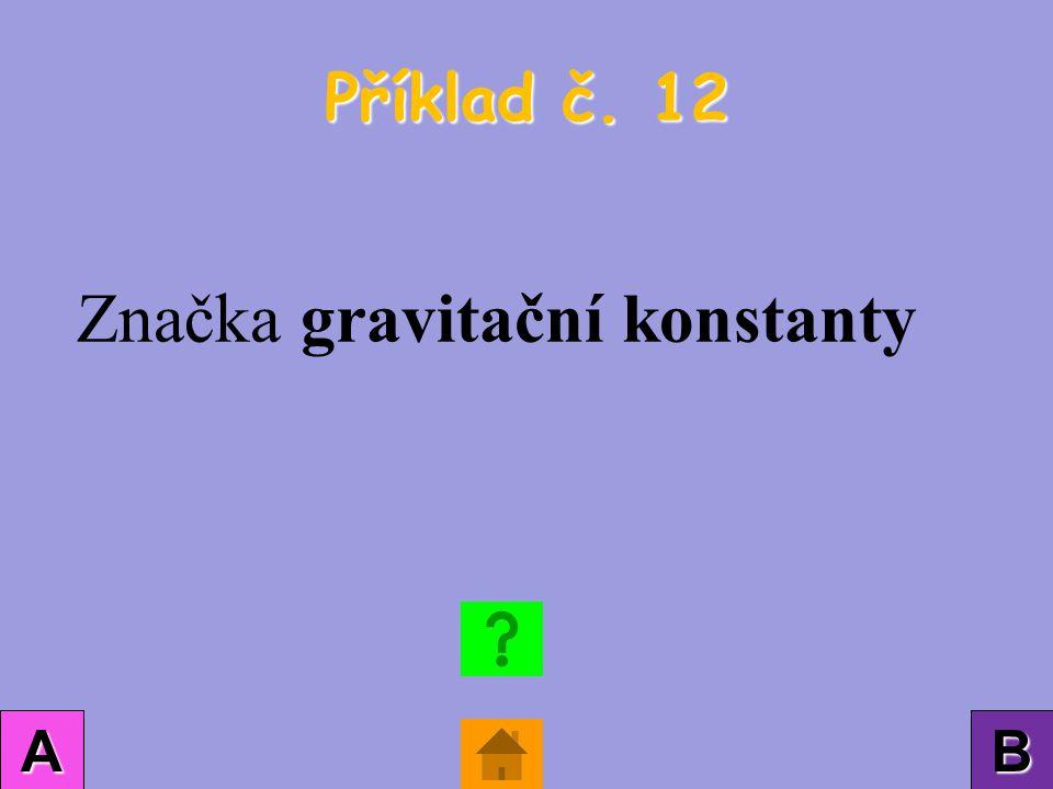 Příklad č. 12 AAAA BBBB Značka gravitační konstanty