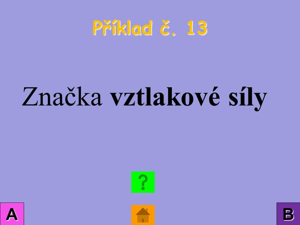 Příklad č. 13 AAAA BBBB Značka vztlakové síly