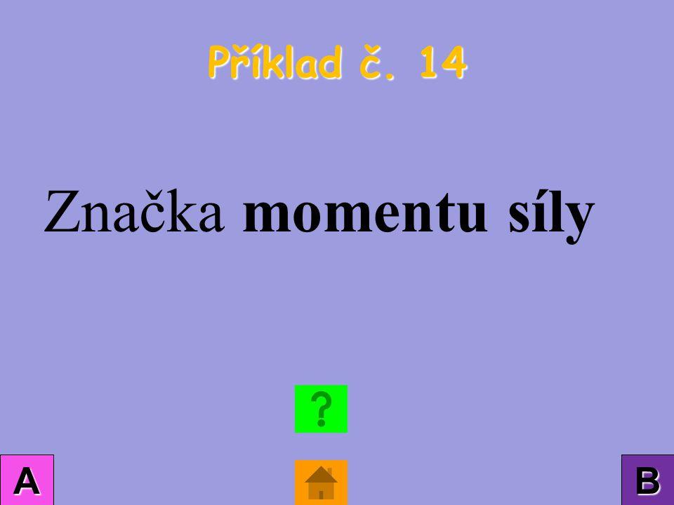 Příklad č. 14 AAAA BBBB Značka momentu síly