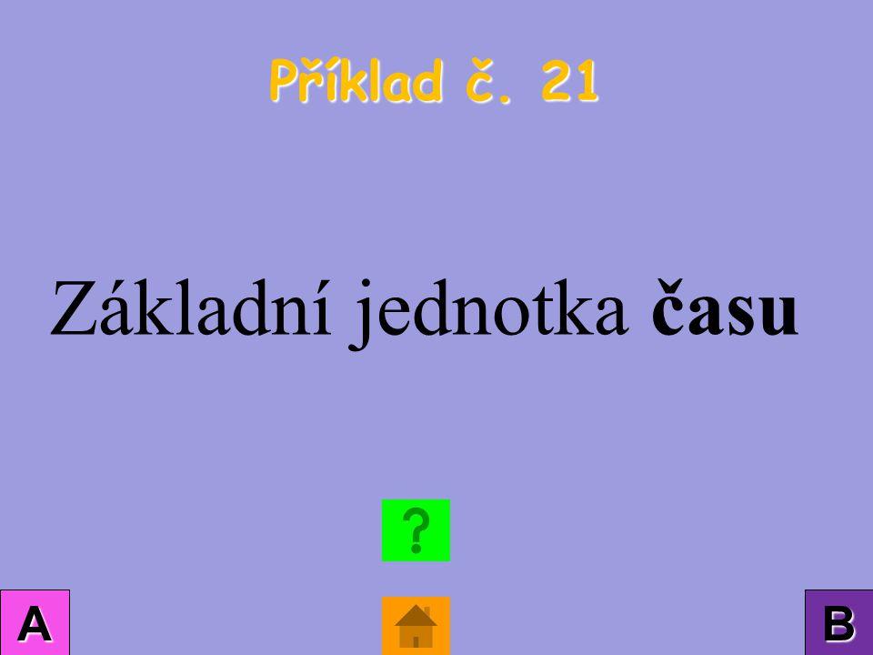 Příklad č. 21 AAAA BBBB Základní jednotka času