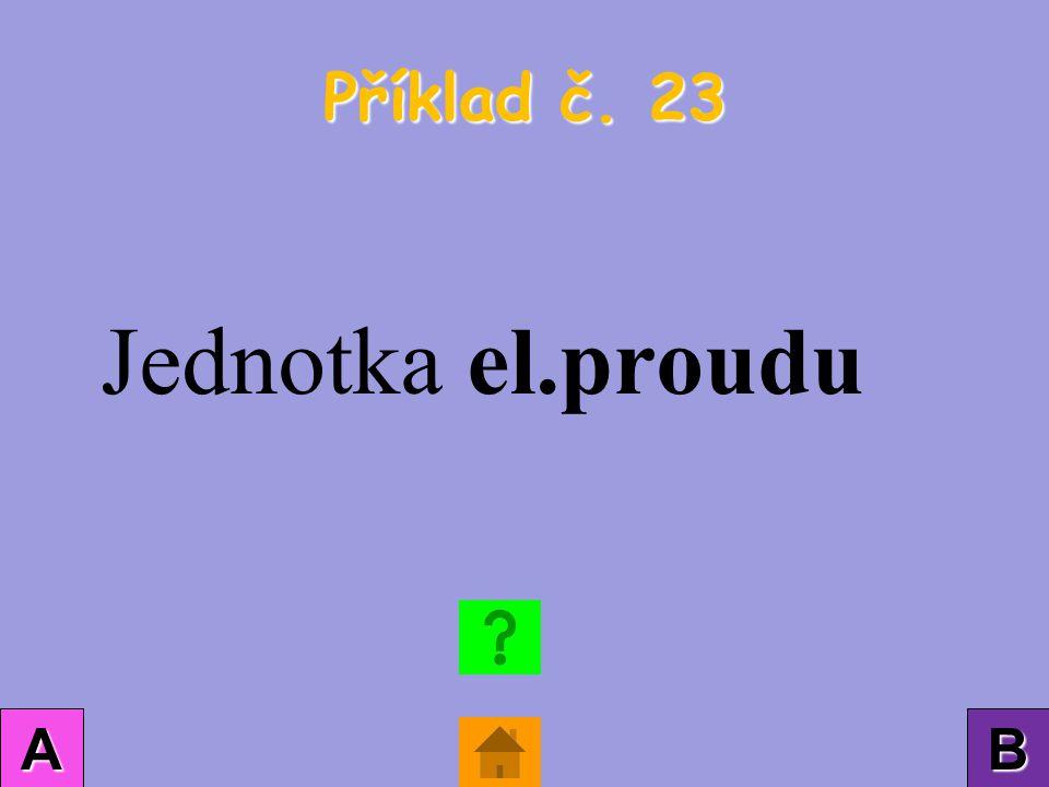 Příklad č. 23 AAAA BBBB Jednotka el.proudu