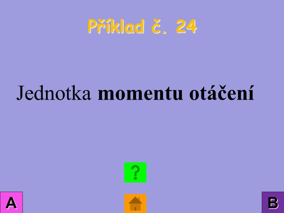 Příklad č. 24 AAAA BBBB Jednotka momentu otáčení