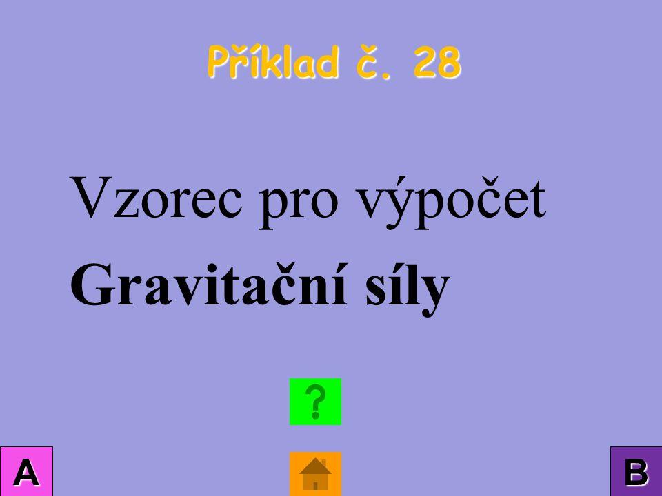 Příklad č. 28 AAAA BBBB Vzorec pro výpočet Gravitační síly