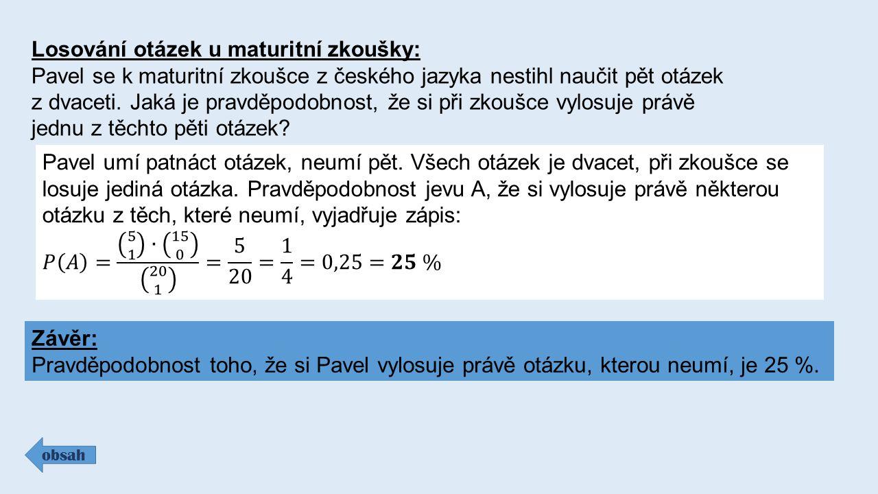 Losování otázek u maturitní zkoušky: Pavel se k maturitní zkoušce z českého jazyka nestihl naučit pět otázek z dvaceti. Jaká je pravděpodobnost, že si