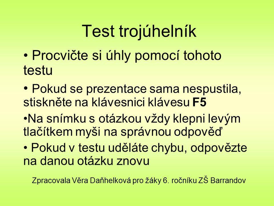 Test trojúhelník Procvičte si úhly pomocí tohoto testu Pokud se prezentace sama nespustila, stiskněte na klávesnici klávesu F5 Na snímku s otázkou vžd