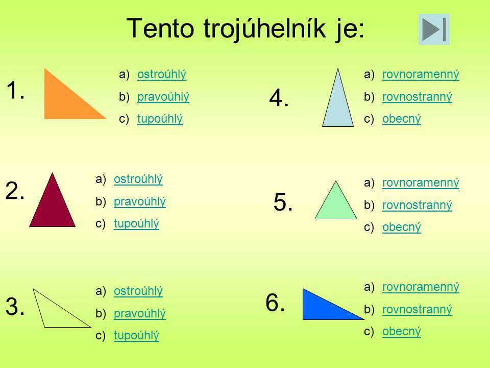 Tento trojúhelník je: a)ostroúhlýostroúhlý b)pravoúhlýpravoúhlý c)tupoúhlýtupoúhlý a)ostroúhlýostroúhlý b)pravoúhlýpravoúhlý c)tupoúhlýtupoúhlý a)ostr
