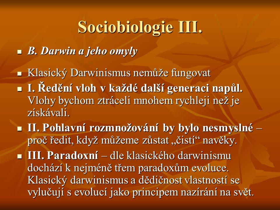Sociobiologie III. B. Darwin a jeho omyly B. Darwin a jeho omyly Klasický Darwinismus nemůže fungovat Klasický Darwinismus nemůže fungovat I. Ředění v