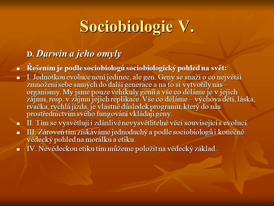 Sociobiologie V. D. Darwin a jeho omyly Řešením je podle sociobiologů sociobiologický pohled na svět: Řešením je podle sociobiologů sociobiologický po