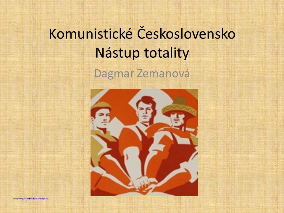 Komunistické Československo Nástup totality Dagmar Zemanová Zdroj: http://radek-velicka.cz/?p=71http://radek-velicka.cz/?p=71