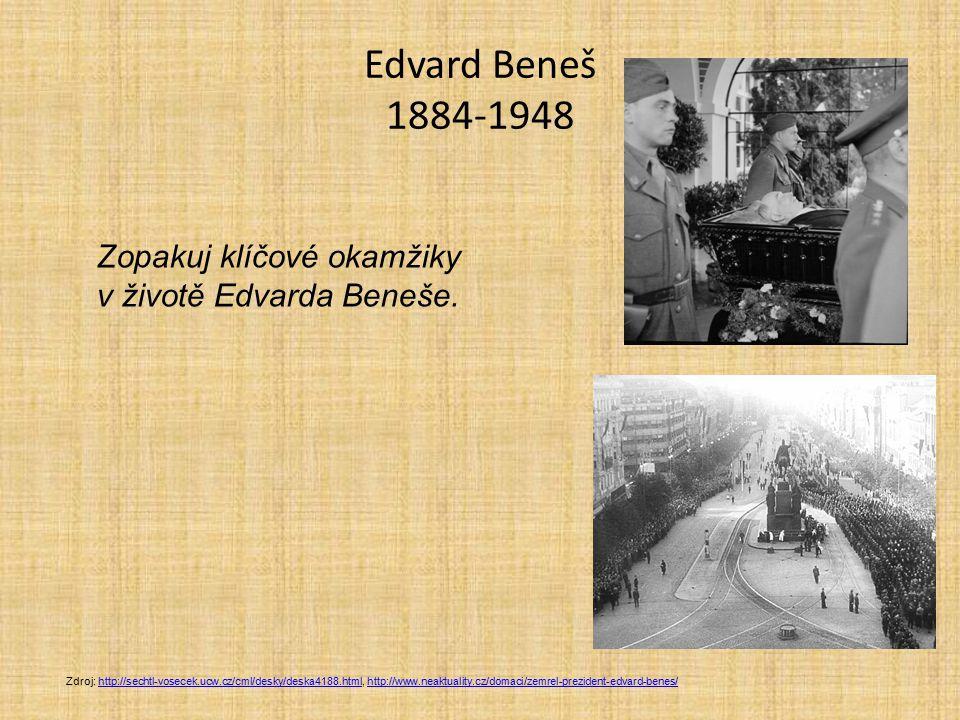 Edvard Beneš 1884-1948 Zdroj: http://sechtl-vosecek.ucw.cz/cml/desky/deska4188.html, http://www.neaktuality.cz/domaci/zemrel-prezident-edvard-benes/ht