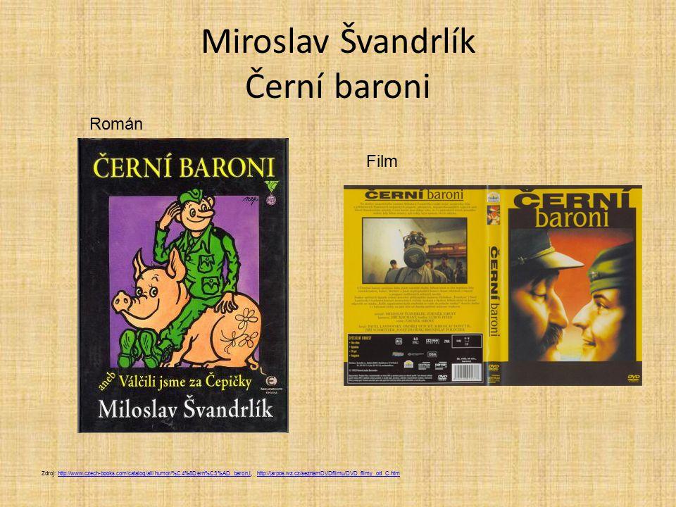 Miroslav Švandrlík Černí baroni Zdroj: http://www.czech-books.com/catalog/all/humor/%C4%8Dern%C3%AD_baron,i, http://jarpos.wz.cz/seznamDVDfilmu/DVD_fi