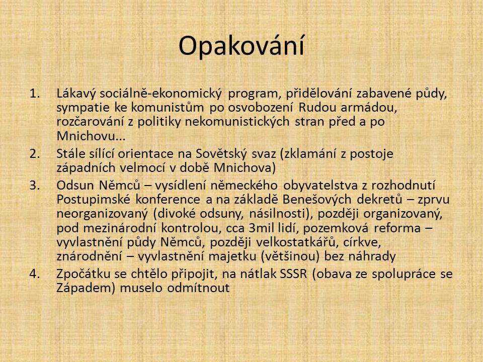 Opakování 1.Lákavý sociálně-ekonomický program, přidělování zabavené půdy, sympatie ke komunistům po osvobození Rudou armádou, rozčarování z politiky