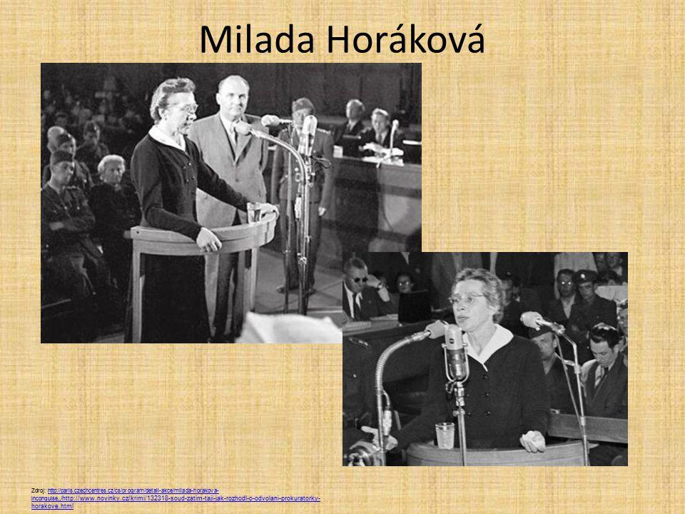 Milada Horáková Zdroj: http://paris.czechcentres.cz/cs/program/detail-akce/milada-horakova- inconquise,,/ http://www.novinky.cz/krimi/132318-soud-zati