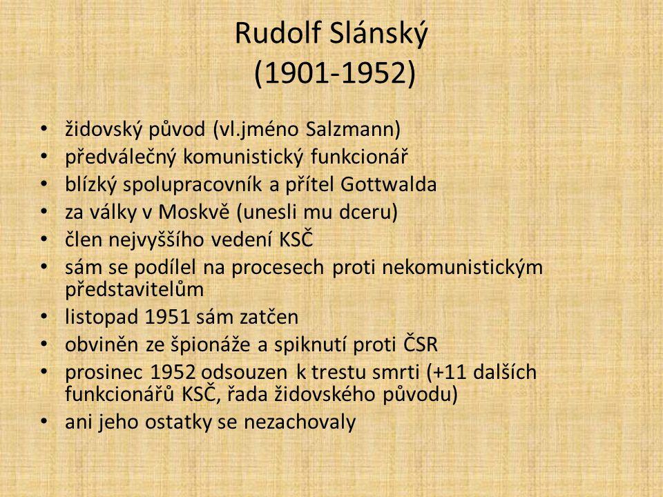 Rudolf Slánský (1901-1952) židovský původ (vl.jméno Salzmann) předválečný komunistický funkcionář blízký spolupracovník a přítel Gottwalda za války v