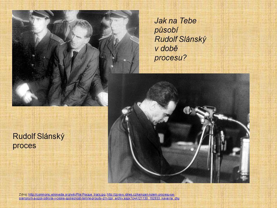 Zdroj: http://commons.wikimedia.org/wiki/File:Prague_trials.jpg, http://zpravy.idnes.cz/kampan-kolem-procesu-se- slanskym-a-spol-odkryla-v-ceske-spole