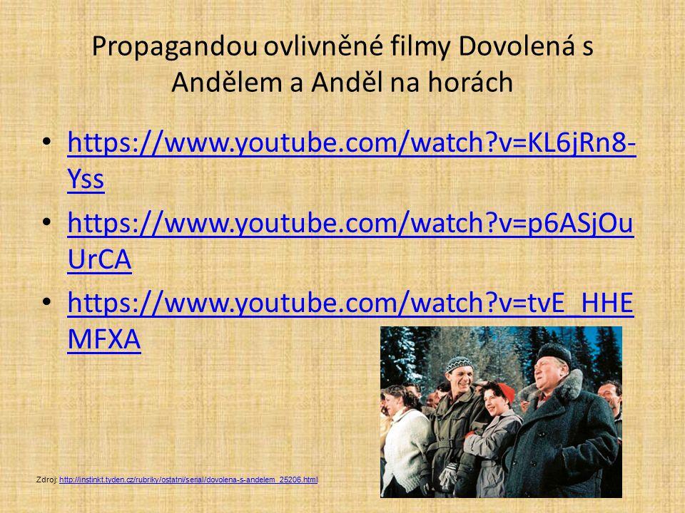 Propagandou ovlivněné filmy Dovolená s Andělem a Anděl na horách https://www.youtube.com/watch?v=KL6jRn8- Yss https://www.youtube.com/watch?v=KL6jRn8-