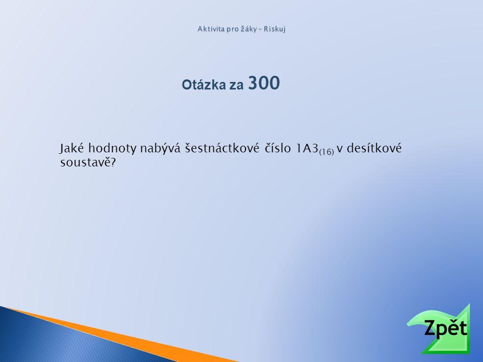 Jaké hodnoty nabývá šestnáctkové číslo 1A3 (16) v desítkové soustavě Otázka za 300