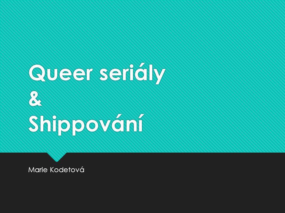 Queer seriály & Shippování Marie Kodetová