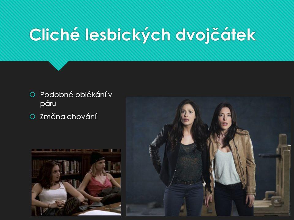 Cliché lesbických dvojčátek  Podobné oblékání v páru  Změna chování  Podobné oblékání v páru  Změna chování