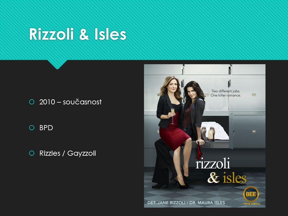 Rizzoli & Isles  2010 – současnost  BPD  Rizzles / Gayzzoli  2010 – současnost  BPD  Rizzles / Gayzzoli