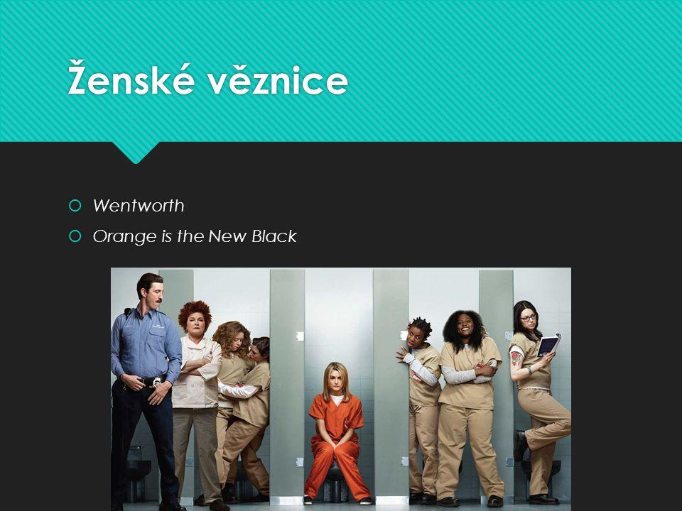 Ženské věznice  Wentworth  Orange is the New Black  Wentworth  Orange is the New Black