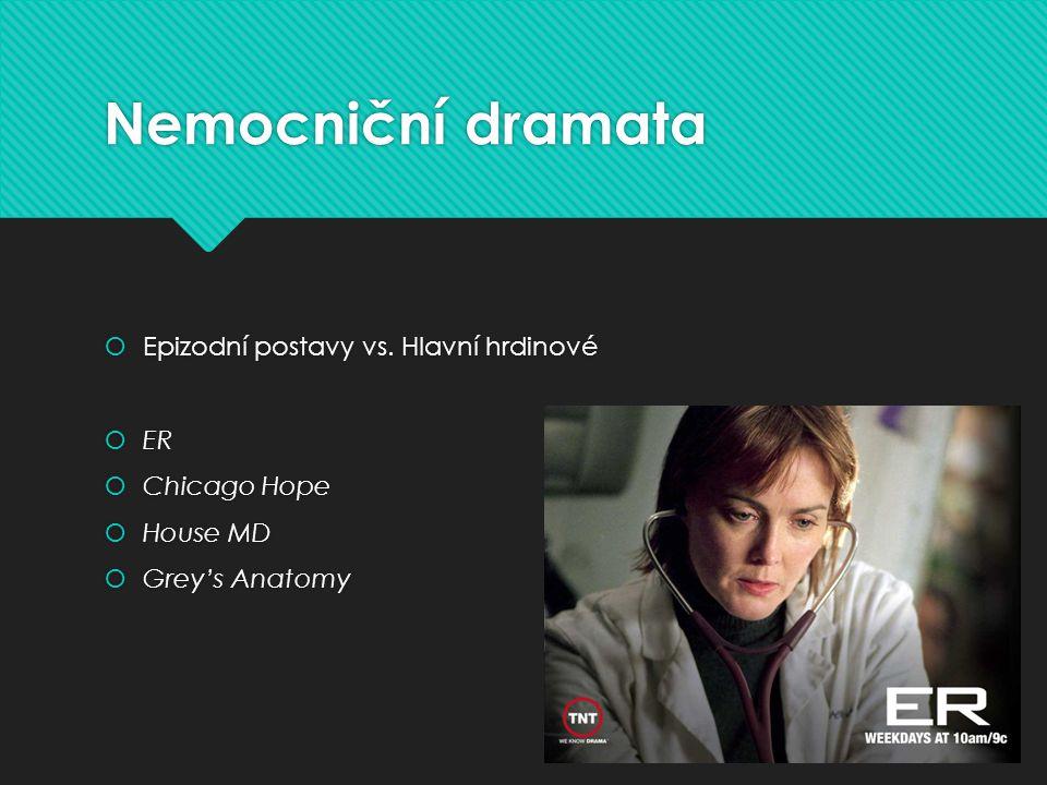 Nemocniční dramata  Epizodní postavy vs. Hlavní hrdinové  ER  Chicago Hope  House MD  Grey's Anatomy  Epizodní postavy vs. Hlavní hrdinové  ER