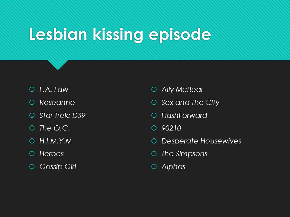 Lesbian kissing episode  L.A. Law  Roseanne  Star Trek: DS9  The O.C.