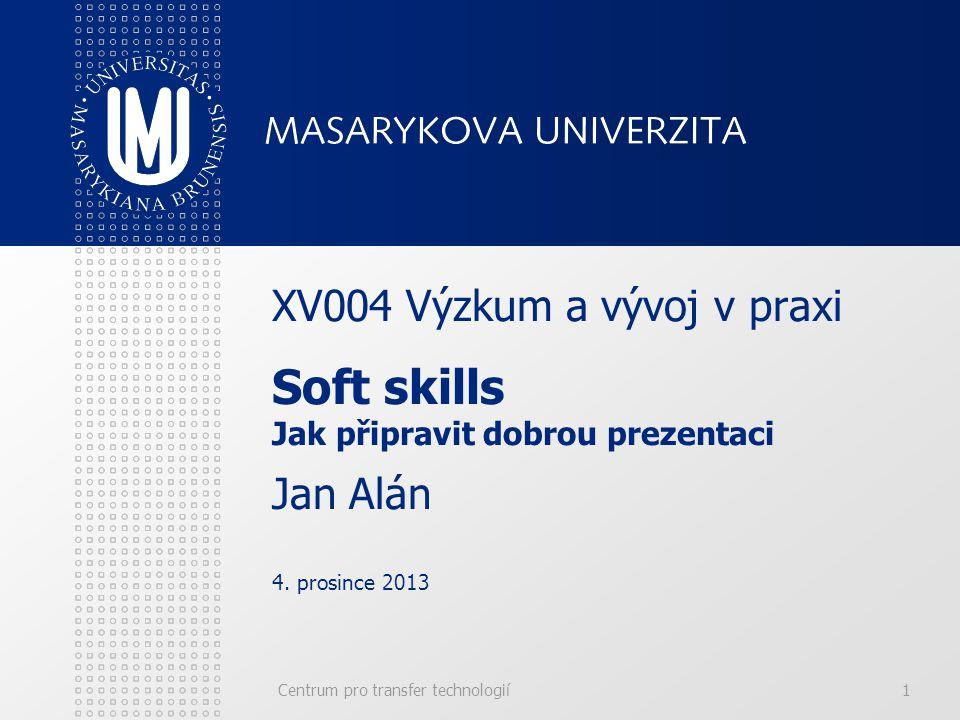 Centrum pro transfer technologií1 XV004 Výzkum a vývoj v praxi Soft skills Jak připravit dobrou prezentaci Jan Alán 4.