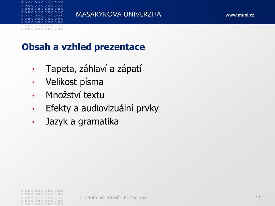 Obsah a vzhled prezentace Tapeta, záhlaví a zápatí Velikost písma Množství textu Efekty a audiovizuální prvky Jazyk a gramatika Centrum pro transfer technologií11