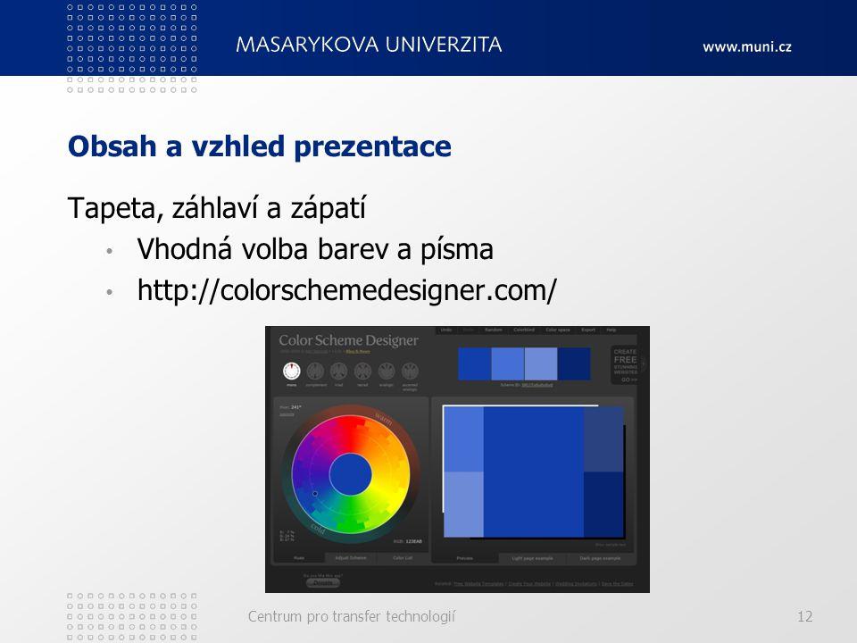 Obsah a vzhled prezentace Tapeta, záhlaví a zápatí Vhodná volba barev a písma http://colorschemedesigner.com/ Centrum pro transfer technologií12