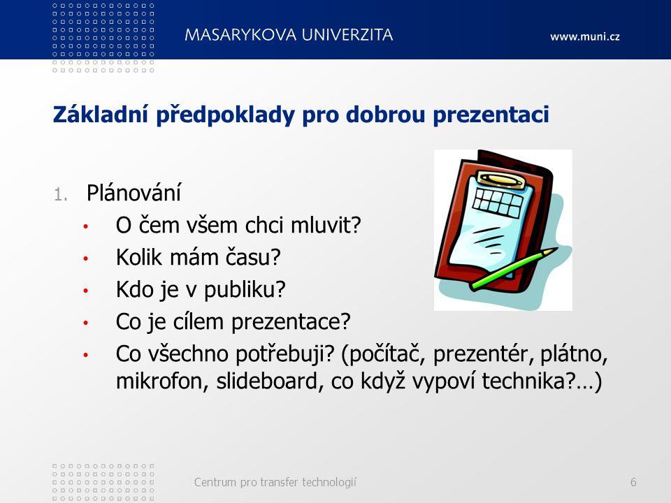 Základní předpoklady pro dobrou prezentaci 1. Plánování O čem všem chci mluvit.