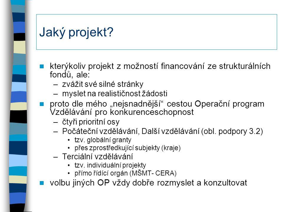 Jaký projekt? kterýkoliv projekt z možností financování ze strukturálních fondů, ale: –zvážit své silné stránky –myslet na realističnost žádosti proto