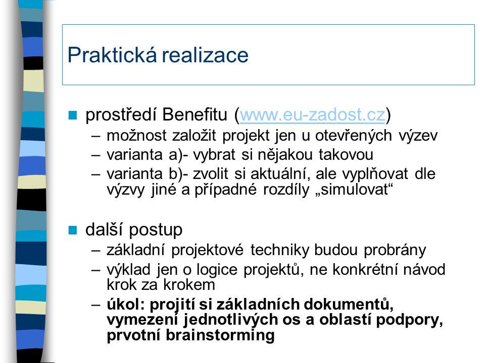 Praktická realizace prostředí Benefitu (www.eu-zadost.cz)www.eu-zadost.cz –možnost založit projekt jen u otevřených výzev –varianta a)- vybrat si něja