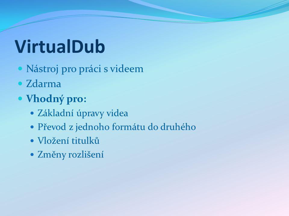 VirtualDub Nástroj pro práci s videem Zdarma Vhodný pro: Základní úpravy videa Převod z jednoho formátu do druhého Vložení titulků Změny rozlišení