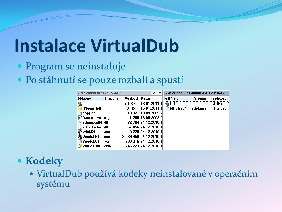 Instalace VirtualDub Program se neinstaluje Po stáhnutí se pouze rozbalí a spustí Kodeky VirtualDub používá kodeky neinstalované v operačním systému