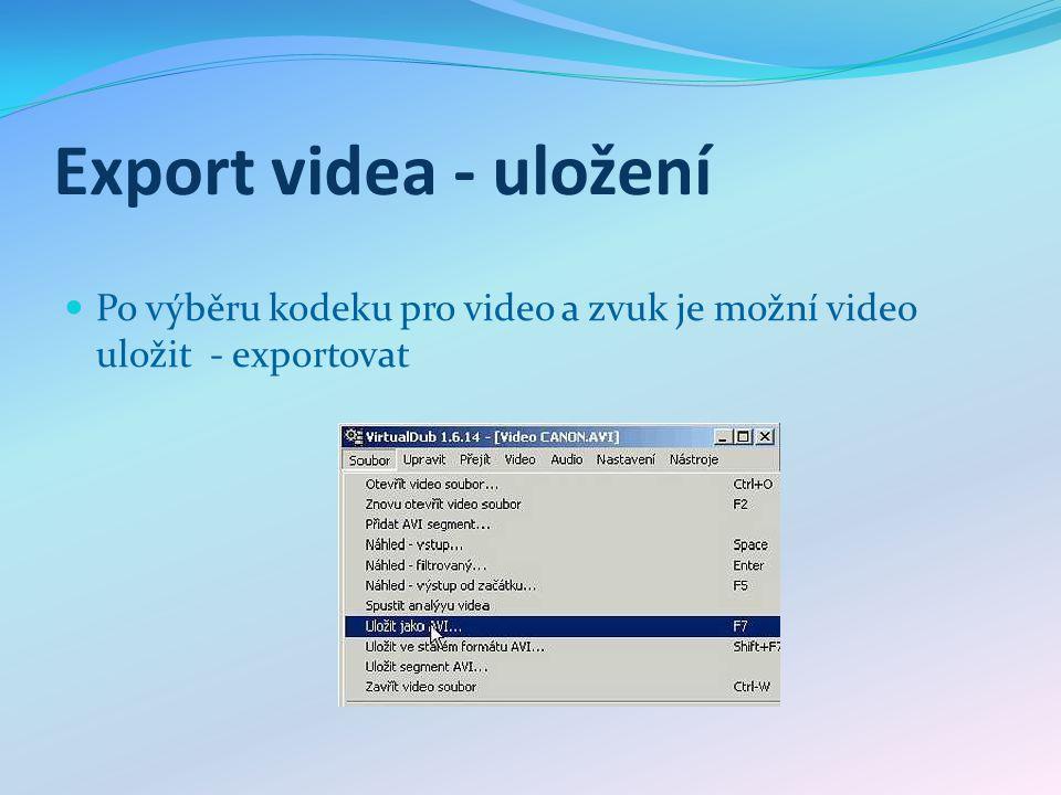 Export videa - uložení Po výběru kodeku pro video a zvuk je možní video uložit - exportovat