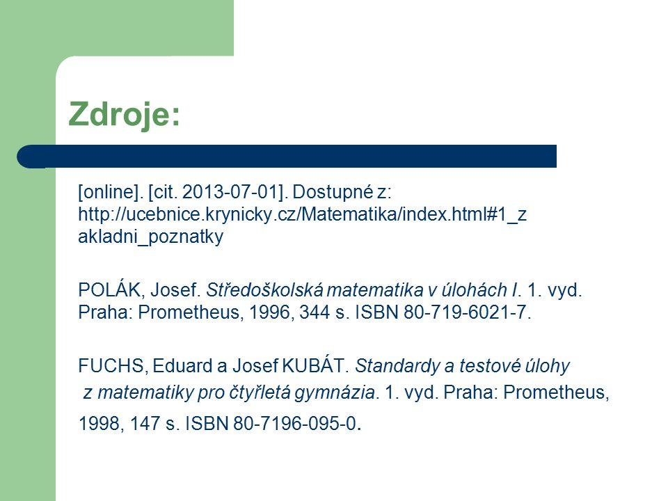 Zdroje: [online]. [cit. 2013-07-01]. Dostupné z: http://ucebnice.krynicky.cz/Matematika/index.html#1_z akladni_poznatky POLÁK, Josef. Středoškolská ma