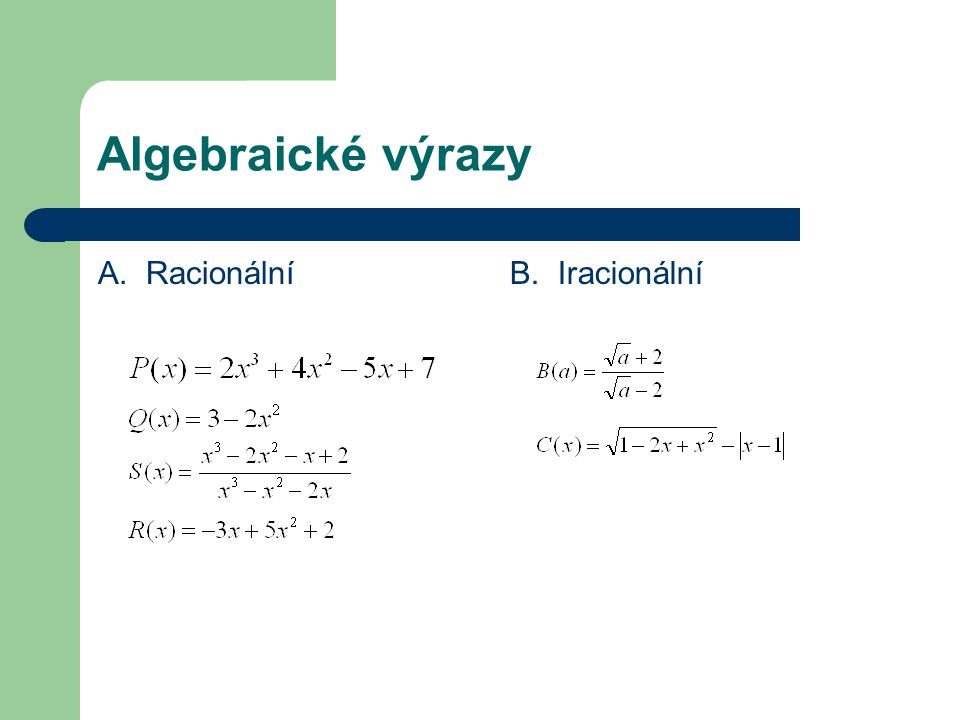 Algebraické výrazy A. RacionálníB. Iracionální