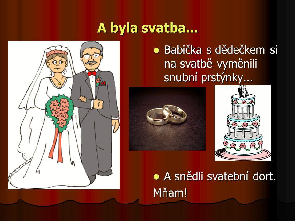A byla svatba... Babička s dědečkem si na svatbě vyměnili snubní prstýnky...