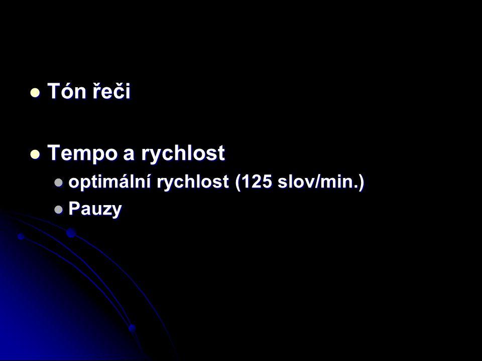 Tón řeči Tón řeči Tempo a rychlost Tempo a rychlost optimální rychlost (125 slov/min.) optimální rychlost (125 slov/min.) Pauzy Pauzy